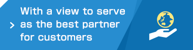With a view to serve as the best partner for customers